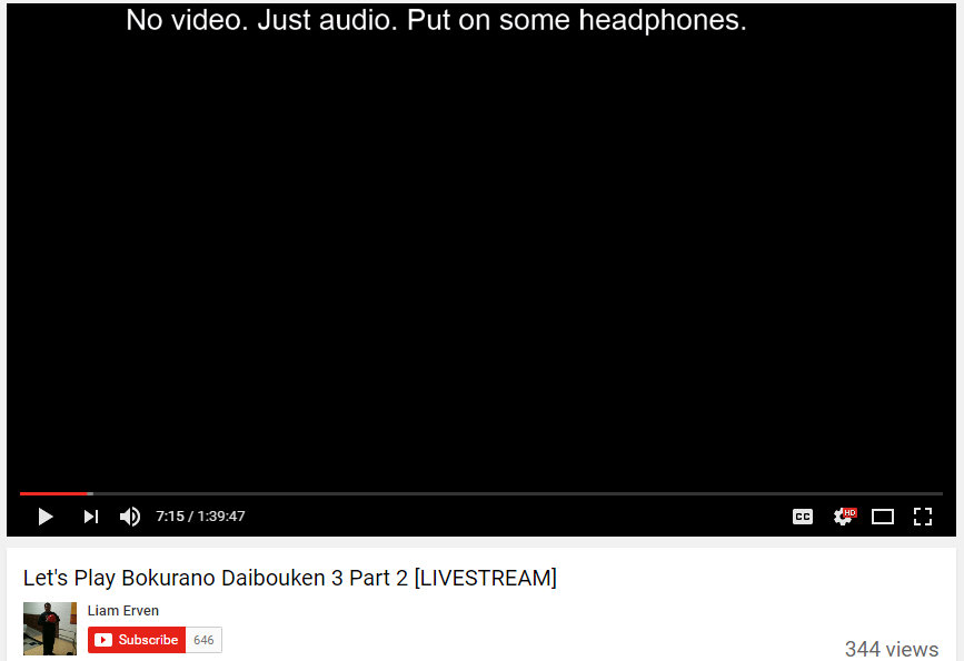 "A screen capture of a Let's Play of someone playing Bokurano Daiboken. The screen is black, and says ""No video. Just audio. Put on some headphones."""